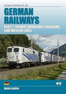 2015 German Railways Part 2 : Private Operators, Museums & Museum Lines, 5th edition, by Brian Garvin, published July 14th 2015, 336pp £26.95, ISBN 1-909431-18-4.