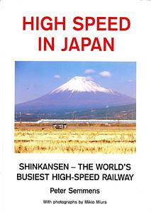 1997 High Speed in Japan: Shinkansen - The World's Busiest High-Speed Railway, 1st edition, by Peter Semmens, 108pp £16.95, ISBN 1-872524-88-5. Hardback.