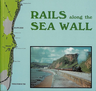 """1990 Rails Along The Sea Wall, by Peter Kay, published 1990, 60pp £4.95, ISBN 1-872524-15-X. Cover photo of 'Castle' Class 4-6-0 5023 """"Usk Castle"""" at Sprey Point. Format: 200 mm X 210 mm. A second impression was published in 1991."""