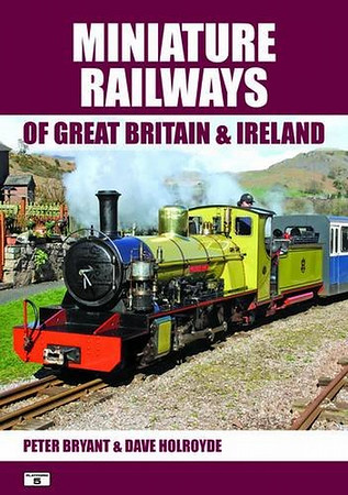 2012 Miniature Railways of Great Britain & Ireland, by Peter Bryant & Dave Holroyde, published June 30th 2012, 128pp £14.95, ISBN 1-902336-93-3. Paperback.