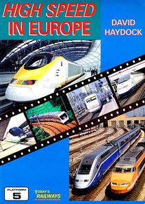 1995 High Speed In Europe, by David Haydock, published November 1995, 80pp £9.95, ISBN 1-872524-76-1. 296mm X 210mm. Cover photos of Eurostar & TGV units etc.
