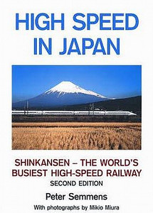 2000 High Speed in Japan: Shinkansen - The World's Busiest High-Speed Railway, 2nd edition, by Peter Semmens, 124pp £22.50, ISBN 1-902336-14-3. Hardback.