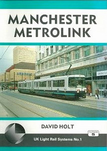 1992 Manchester Metrolink (Light Rail Systems No.1), 1st edition, by David Holt, published May 1992, 96pp £5.99, ISBN 1-872524-36-2. Softback, A5 format. See also Section 015: Light Rail Review.