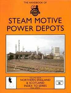 1990 The Handbook of Steam Motive Power Depots, Volume Four: Northern England & Scotland, Index to Series (Parts 13-19), by Paul Smith, published 1990, 128pp £9.95, ISBN 1-872524-14-1. Cover photo of Thornton Junction MPD.