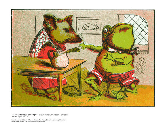 The Frog who Would a Wooing Go, illus. from Fairy Moonbeam Story Book<br /> 1880, McLoughlin Bros., NY<br /> <br /> <br /> From the personal library of Robert Duncan. The Poetry Collection, University Libraries<br /> University at Buffalo, The State University of New York