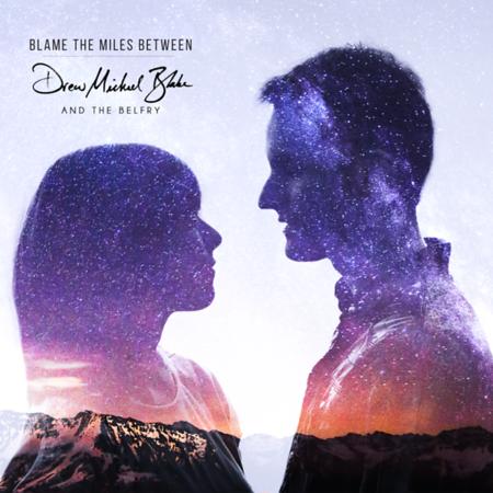 """Drew Michel Blake """"Blame The Miles Between"""""""