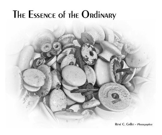 ' The Essence of the Ordinary '   A collection of very ordinary object imaged in unusual ways while capturing the inherent beauty, composition, detail, and distinctiveness of these inimitable objects ~ which are frequently overlooked  by the passer-by and the casual observer.  Published October, 2011   (80 pages, museum quality, luster paper, monochrome )   Preview this book now