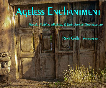 """"""" Ageless Enchantment """"  Portals, Pueblos, Missions, & Their Artistic Ornamentation  Published September, 2010   ( 120 pages -- premium luster paper -- color )  Preview this book now"""
