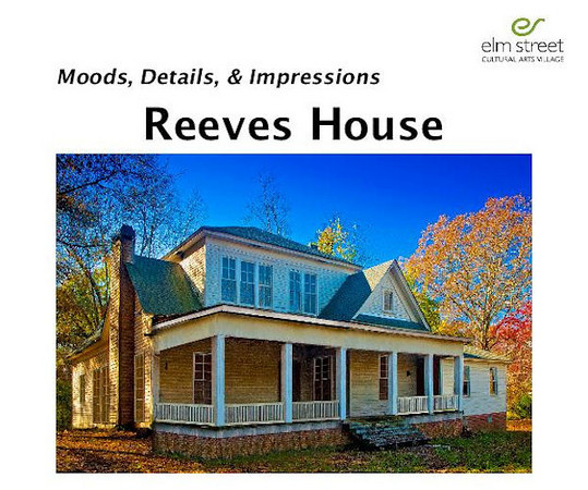 """Reeves House""Moods, Details & Impressions Designed & Edited by René Gallet  Published:  May, 2010  (40 pages -- premium paper -- color)  Preview this book now  All proceeds from the sale of this book go to support  the development of the Elm Street Cultural Arts Village, Woodstock GA"