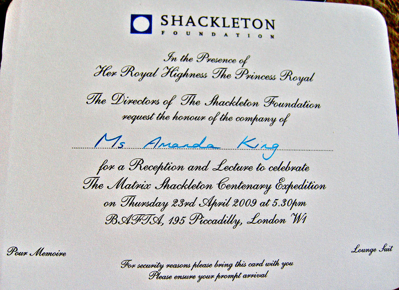 I was very excited to receive this invitation which arrived on my birthday.<br /> Off to London I went and headed to the BAFTA in Piccadilly and met more of the relatives from Shackletons Endurance Expedition team (1914-1917). What an absolute privilege. <br /> Princess Ann was there, but far more exciting to me was to be able to read extracts of the origional diaries of Shackleton and see his maps and equipment, it was all rather surreal and served as further inspiration to get out there. <br /> <br /> I got home from that very special day and knew that I would be going to Antarctica and so started looking at various options.