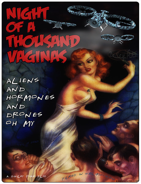 """Night Of A Thousand Vaginas movie poster """"Aliens and Hormones and Drones Oh My"""" ©(tm)All Rights reserved Dailey Pike 2013"""
