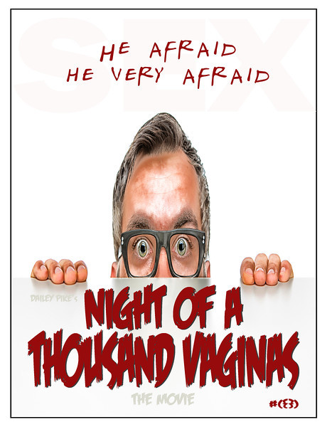 """Night Of A Thousand Vaginas movie poster<br /> """"He Afraid He Very Afraid"""" ©(tm)All Rights reserved Dailey Pike 2013"""