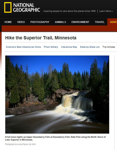 """<div class="""""""">Upper Gooseberry Falls, Gooseberry Falls State Park, Minnesota <br> <br> National Geographic online article """"Hike the Superior Trail, Minnesota"""" <br> <br> <a href=""""http://adventure.nationalgeographic.com/adventure/trips/americas-best-adventures/hike-superior-trail/"""" target=""""_blank""""><b>Click here to view photo and article.</b></a> <br> <br> <a href=""""http://www.lucaspaynephotography.com/Minnesota/Minnesota-State-Parks-Night/3716547_qmfvBL#!i=213215965&k=Dxoo2"""" target=""""_blank""""><b>Click here to see this image in its original gallery and purchase a print.</b></a></div>"""