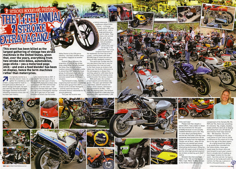 "Exclusive coverage of the 2-Stroke Hooligans 14th Annual 2-Stroke Extravanganza!! Once again Hooligan Underground delivers the goods and Streetfighters magazine (UK) carries the 2 page full color feature.<br /> <br /> STREETFIGHTERS MAG (UK) is the Worlds Premier Ultimate  Extreme M/C Publication ""A Maverick Cult on the Fringes of Respectable Motorcycling""  <br /> <br /> Click on any image for XL size viewing!!"