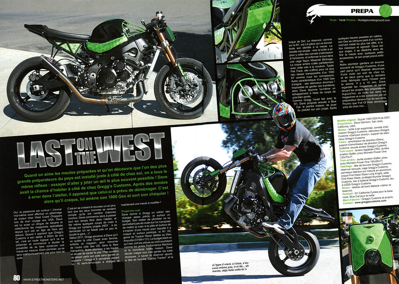 EXCLUSIVE: Dave Garrisons custom GC/GSXR 1000 that world premiered in SF is also featured in a 2 page full color spread in the final issue of Street Monsters (France) Magazine # 31. <br /> <br /> It was also an honor to have been featured in this fine magazine over the last couple of years.<br /> <br /> This marks Dave's second international premier for the GC/GSXR!!<br /> <br /> <br /> Click on any image for XL size viewing!!