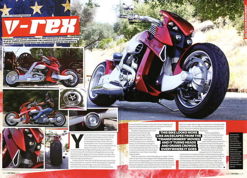 "EXCLUSIVE - V-REX FEATURED IN 100% BIKER MAGAZINE (UK) ISSUE # 132  This is a treat for me as the current Editor-in-Chief of 100% Biker is one Mr. Nik Samson who was the editor of Streetfighters Mag. back in 1995 when my first ever published feature hit the newsstands!! <p><a href=""http://www.100-biker.co.uk"" target=""new"" rel=""nofollow""> <b>Visit the100% BIKER SITE,</b></a></p>"