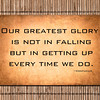 Our greatest glory - Confucius