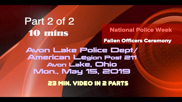 Fallen Officers Ceremony--Video: 10 mins ~~Avon Lake Police Dept./American Legion Post 211, Avon Lake, May 15, 2019