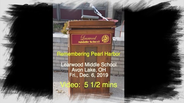 Video:  5 1/2 mins - Pearl Harbor Day @ Learwood Middle School, Avon Lake, OH, Thur., Dec. 6, 2019