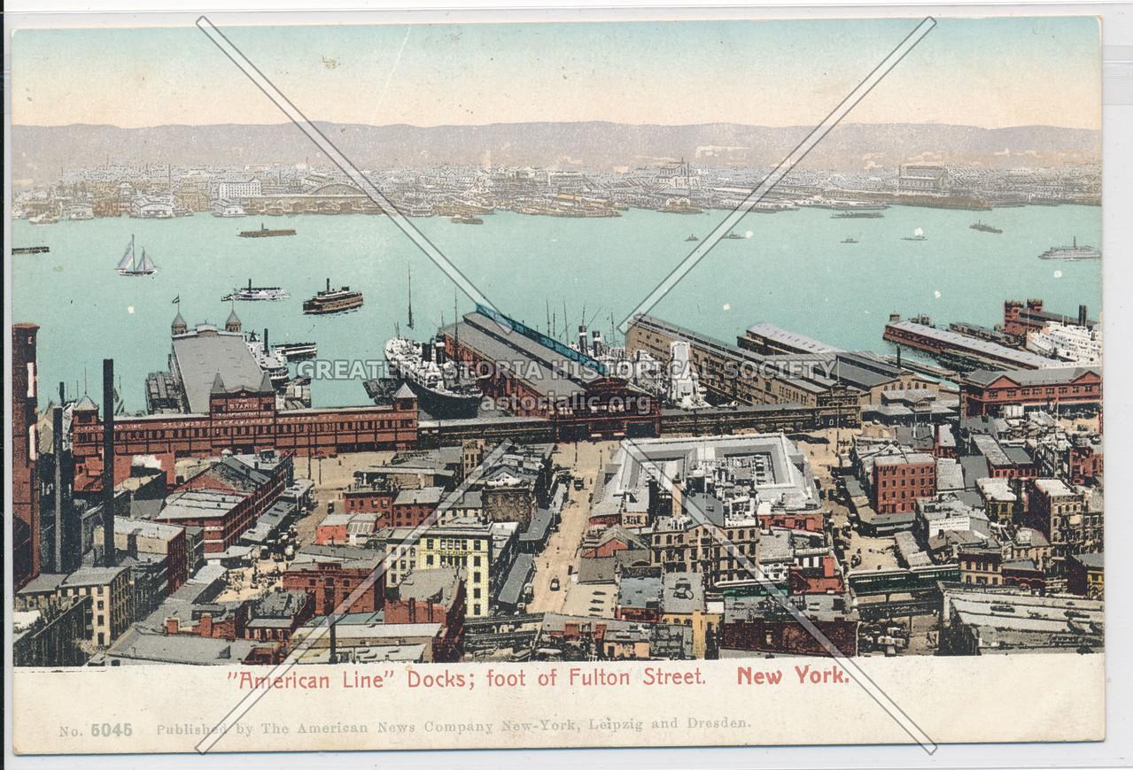 """American Line"" Docks; foot of Fulton Street. New York"