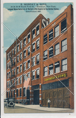 S. Monday & Sons. - Largest Manufacturer of Rolled Little Cigars in the United States - 34-36-38-40 South First St., Brooklyn, N.Y.