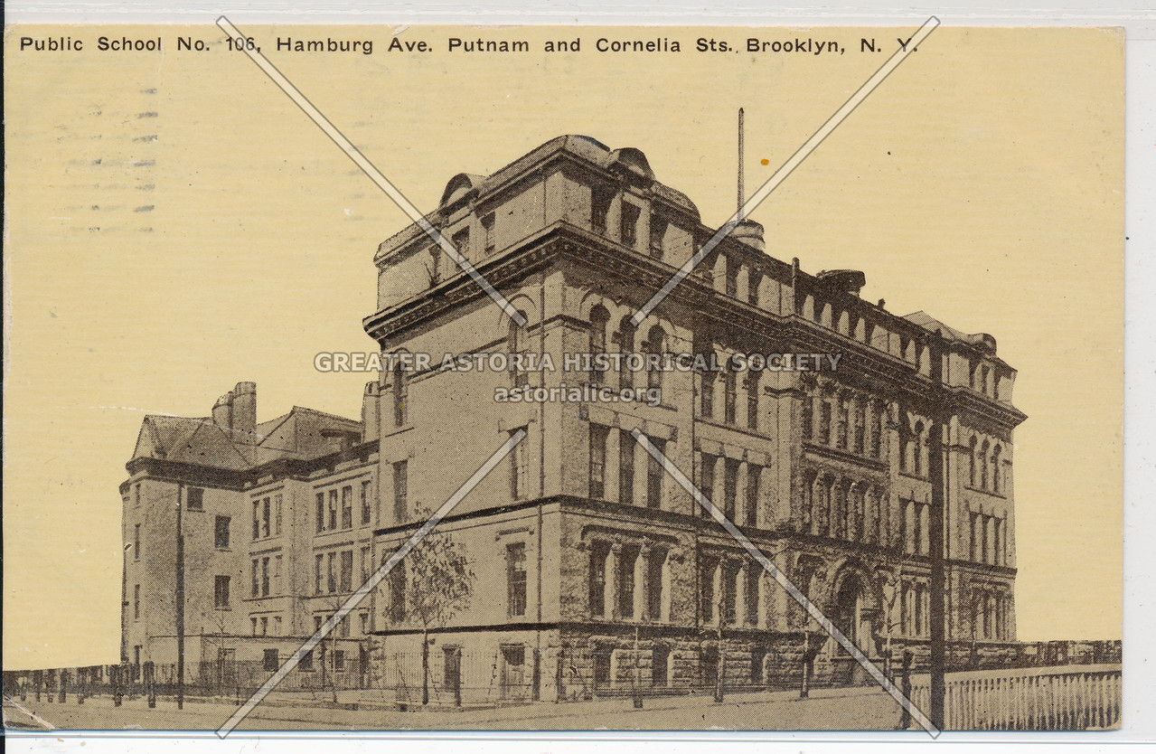 P.S. 106 Hamburg Ave (Wilson Ave). Putnam and Cornelia Sts., Bklyn