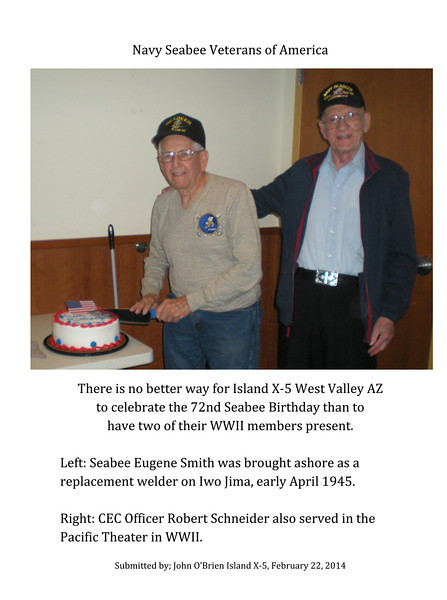 There is no better way for Island X-5 West Valley AZ<br /> to celebrate the 72nd Seabee Birthday than to <br /> have two of their WWII members present.<br /> <br /> Left: Seabee Eugene Smith was brought ashore as a <br /> replacement welder on Iwo Jima, early April 1945.<br /> <br /> Right: CEC Officer Robert Schneider also served in the <br /> Pacific Theater in WWII.