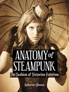 Anatomy Of Steampunk: The Fashion of Victorian Futurism | October 2013