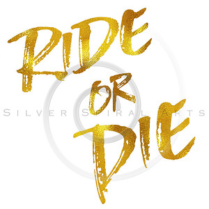 Ride or Die Gold Faux Foil Metallic Motivational Quote