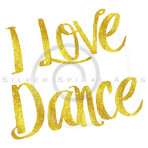I Love Dance Gold Faux Foil Metallic Motivational Quote