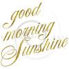 Good Morning Sunshine Gold Faux Foil Metallic Motivational Quote