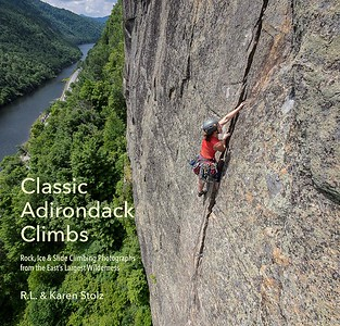 Classic Adirondack Climbs: Rock, Ice & Slide Climbs from the East's Largest Wilderness