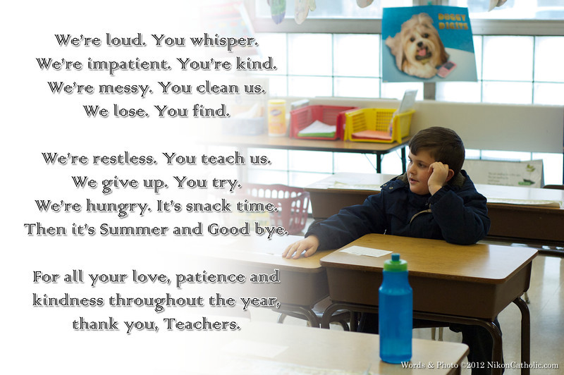 """I wrote this poem for my son's kindergarten teachers several years ago.  Found it by accident recently and thought I'd """"publish"""" it.  Pretty neat, eh?  It made the teacher cry."""