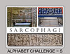 Alphabet Challenge:  S - Sarcophagi