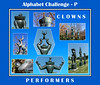 Alphabet Challenge:  P – Performers, clowns (9/14/18)