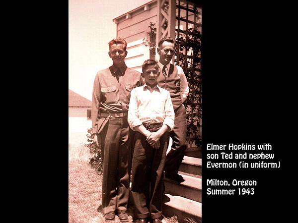 Elmer Hopkins with son Ted and nephew Everman (in uniform) in Milton, Oregon in about the Summer of 1943.