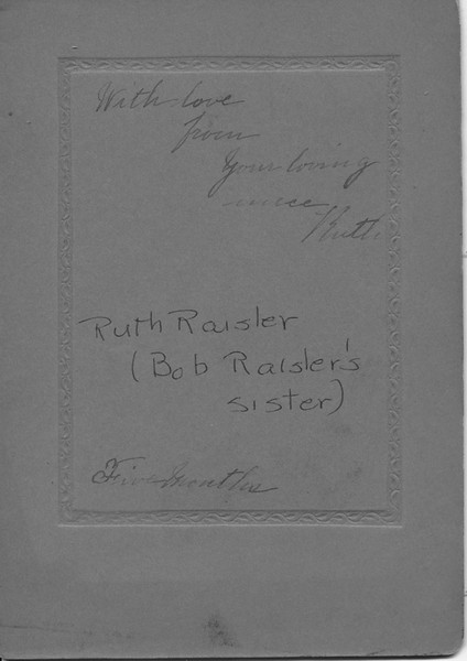 """Ruth Raisler - Bob Raisler's Sister (Back)<br /> <br /> Top Inscription: """"With Love  From your loving niece   Ruth""""<br /> <br /> Middle: Grandma Shirley's notes.<br /> <br /> Bottom Inscription: """"Five Months"""""""