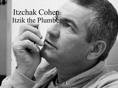 "Itzchak Cohen, an accredited contractor, wishes to be called ""Itzik the Plumber"".  ""Hot Box"" by Rob Bergeron & Chris Francis   יצחק כהן, קבלן רשום, מבקש להיקרא איציק השרברב"