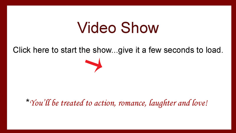 VIDEO SHOW!  Click the arrow to start the show