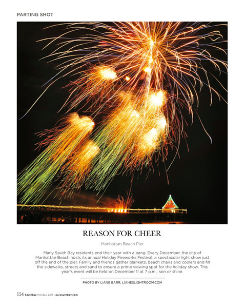 "Published image and editorial feature.  Manhattan Beach Fireworks Festival image and editorial featured in South Bay Magazine, Holiday Issue, December 2011.  Featured on the last page of the magazine... which is reserved for ""Parting Shot"".  Very exciting!!! 11/28/11"