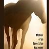 Soul Deep in Horses: Memoir of an Equestrian Vagabond