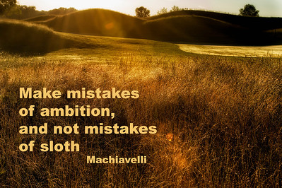 Make mistakes of ambition and not mistakes of sloth