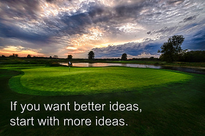 If you want better ideas, start with more ideas.  Background photograph, Purgatory Golf Club's seventh hole at sunset.