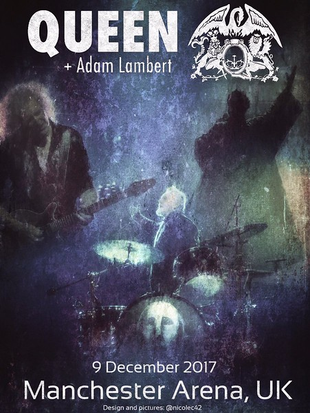 Nic‏ @nicolec42  Unofficial poster for @QueenWillRock + @adamlambert in the Manchester Arena, 9 December 2017. Pictures and design: @nicolec42  #NOTW40Tour #QAL