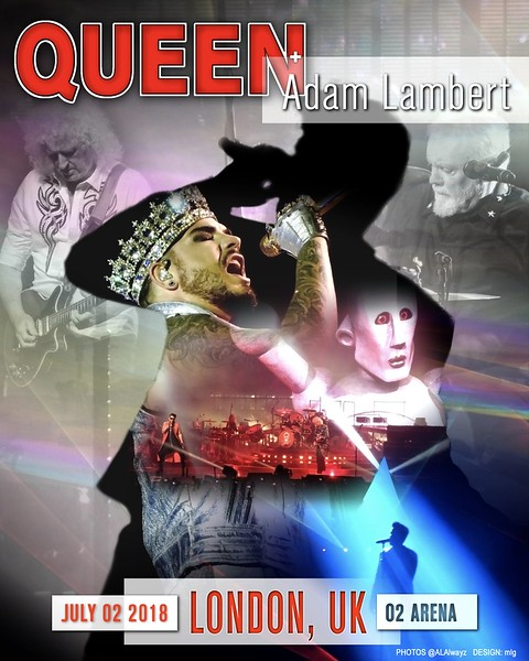 mlg ‏ @mlg621  UNOFFICIAL POSTER @QueenWillRock  + @adamlambert 07.02.18 LONDON, UK, O2 Arena PHOTO Credit: @ALAlwayz – THANK YOU   Design: @mlg621