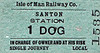 ISLE OF MAN RAILWAYS TICKET - SANTON - 1 DOG - Single Local Journey Only.