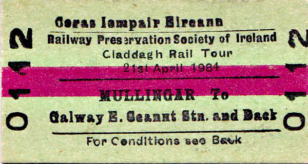 CORAS IOMPAIR EIREANN TICKET - MULLINGAR to GALWAY - RPSI 'Claddagh Rail Tour' - ran on April 21st, 1984, from Mullingar to Galway and back behind Class 101 J15 0-6-0 184.