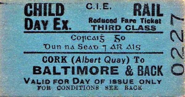 CORAS IOMPAIR EIREANN TICKET - Cork ALBERT QUAY - Third Class Child Day Excursion Return to Baltimore.