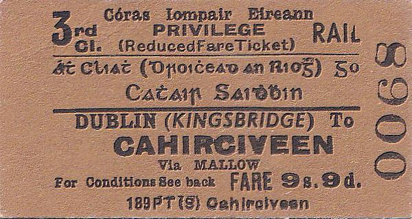 CORAS IOMPAIR EIREANN TICKET - DUBLIN (Kingsbridge) to CAHIRCIVEEN - Third Class Privilege Single, via Mallow, fare 9s 9d.