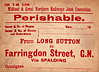 M&GN PERISHABLE LABEL - LONG SUTTON to FARINGDON STREET - This would have been for a consignment of fresh fruit of cut flowers, as Faringdon Street was probably as close as the GNR could get to Covent Garden Market.